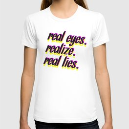 REAL EYES. REALIZE. REAL LIES. T-shirt