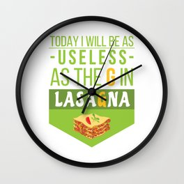 TOday I Will Be As Useless As The G In Lasagna Wall Clock