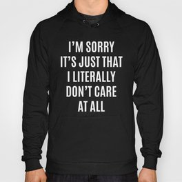 I'M SORRY IT'S JUST THAT I LITERALLY DON'T CARE AT ALL (Black & White) Hoody
