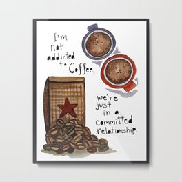Watercolor - COMMITTED RELATIONSHIP, Coffee Art Metal Print