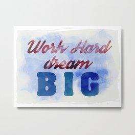 Work Hard, Dream Big Metal Print