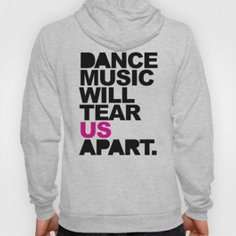 Dance Music Will Tear Us Apart Quote Hoody
