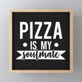Pizza Is My Soulmate, Funny, Quote Framed Mini Art Print