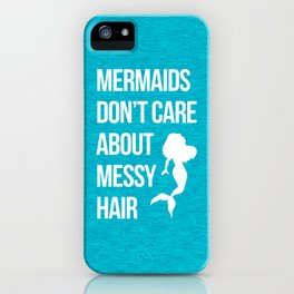 Mermaids Messy Hair Funny Quote iPhone Case