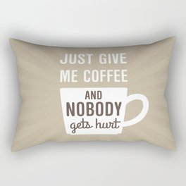 Just Give Me Coffee Rectangular Pillow