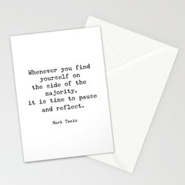 Whenever you find yourself on the side of the majority, it is time to pause and reflect. Mark Twain Stationery Cards