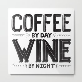 Coffee By Day, Wine By Night Metal Print