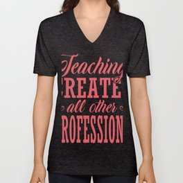 Teaching Creates other Professions Teacher Gift Unisex V-Neck