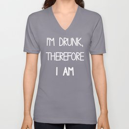 I'm drunk therefore I am Unisex V-Neck