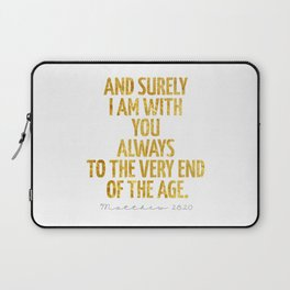 And surely I am with You always to the very end of the age - Matthew 28:20 Laptop Sleeve