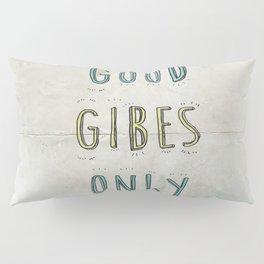 Good GIBES Only Pillow Sham