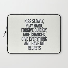 Kiss slowly, play hard, forgive, take chances, give everything, no regrets, positive vibes quote Laptop Sleeve