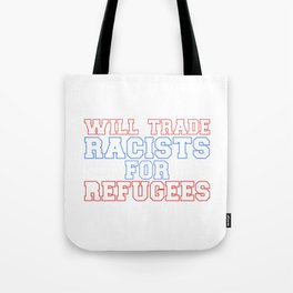 Will Trade Racists for Refugees Funny Patriotic Tote Bag