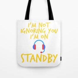 "A Perfect Gift For Anyone Who Loves Waiting ""I'm Not Ignoring You I'm On Standby"" T-shirt Design Tote Bag"