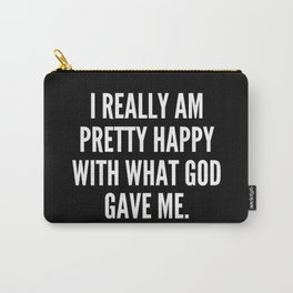 I really am pretty happy with what God gave me Carry-All Pouch