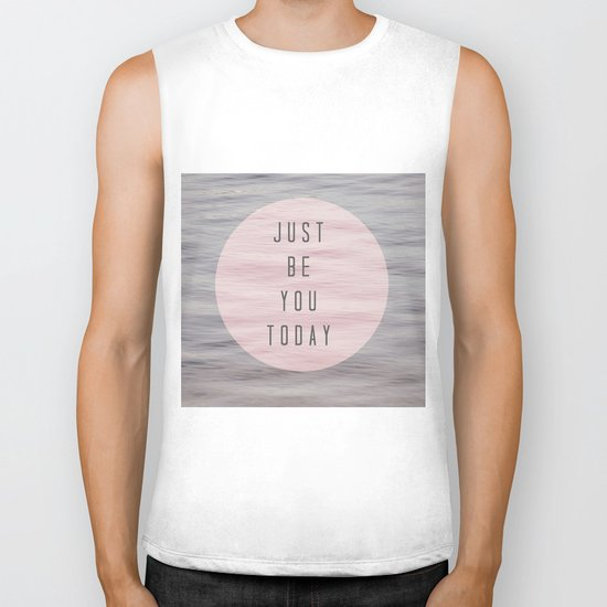 just be you today  Biker Tank