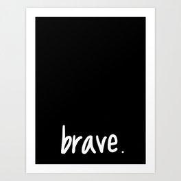 brave. Art Print