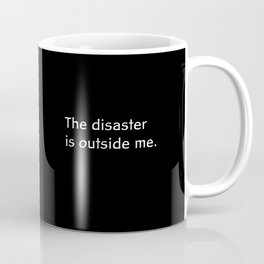 The Disaster is Outside Me. Coffee Mug