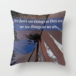 We see things not as they are  Throw Pillow