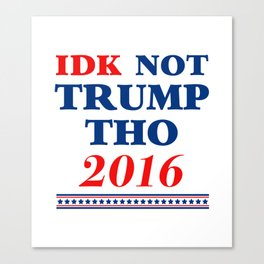 IDK Not Trump Tho Canvas Print