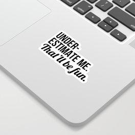 Underestimate Me That'll Be Fun Sticker