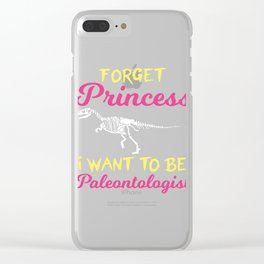 """""""Forget Proncess I Want To Be A Paleontologist"""" T-shirt Design T-rex Dino Dinosaur Tyrannosaurus  Clear iPhone Case"""