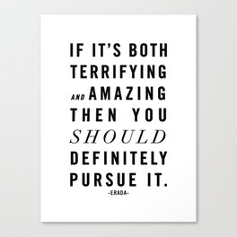 If It's Both Terrifying and Amazing Then You Should Definitely Pursue It. Canvas Print