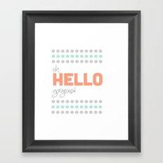 HELLO GORGEOUS! Framed Art Print