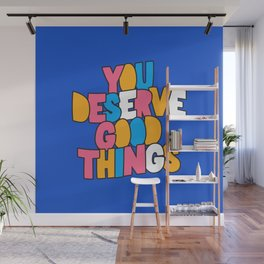 You Deserve Good Things Wall Mural