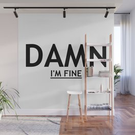 DAMN I'M FINE Wall Mural
