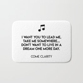 I want you to lead me, take me somewhere... Don't want to live in a dream one more day. Bath Mat