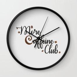 More Caffeine Club Wall Clock