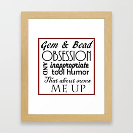 Gem & Bead Obsession & Inappropriate tool humor... Framed Art Print