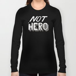 NOT THE HERO Long Sleeve T-shirt