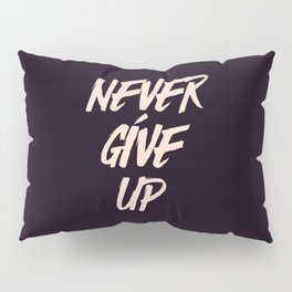 Never give up quote inspirational typography Pillow Sham