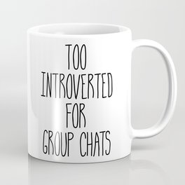 Too Introverted for Group Chats Coffee Mug