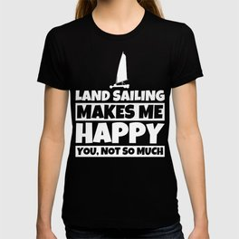 Land Sailing Funny Saying Land Yachting Happy T-shirt