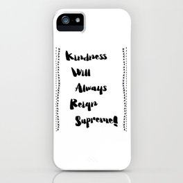 Kindness will always reign supreme! iPhone Case