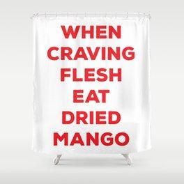 When Craving Flesh Eat Dried Mango Shower Curtain