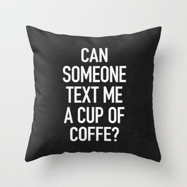 Can someone text me a cup of coffe? Throw Pillow
