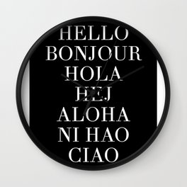 HELLO BONJOUR HOLA HEJ ALOHA NI HAO CIAO Wall Clock