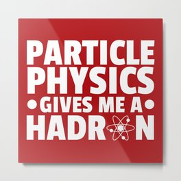 Particle Physics Funny Quote Metal Print
