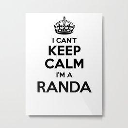 I cant keep calm I am a RANDA Metal Print