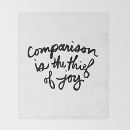 Comparison is the thief of joy (black and white) Throw Blanket