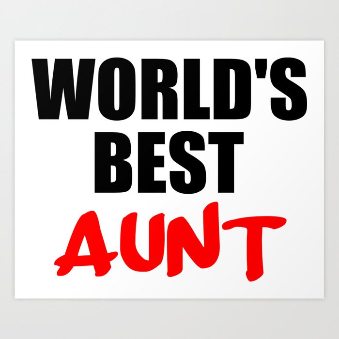 Worlds Best Aunt Funny Sayings And Logos Art Print By Wordart28