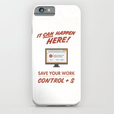 It Can Happen Here - Save Your Work! - PC Version Slim Case iPhone 6s