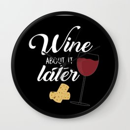 Wine About It Later Wall Clock