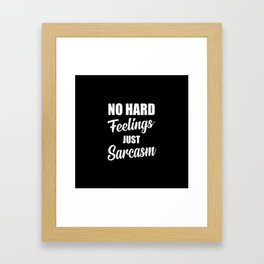 No hard feeling just sarcasm funny quote Framed Art Print