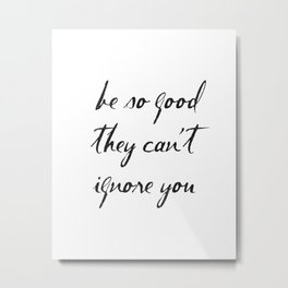 Be So Good They Can't Ignore You, Steve Martin Quotes, Motivational Metal Print
