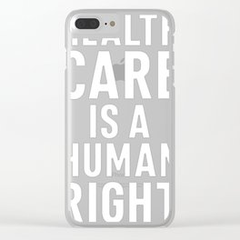 HEALTHCARE IS A HUMAN RIGHT Clear iPhone Case